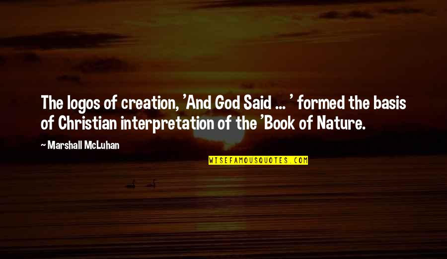 God Creation Nature Quotes By Marshall McLuhan: The logos of creation, 'And God Said ...