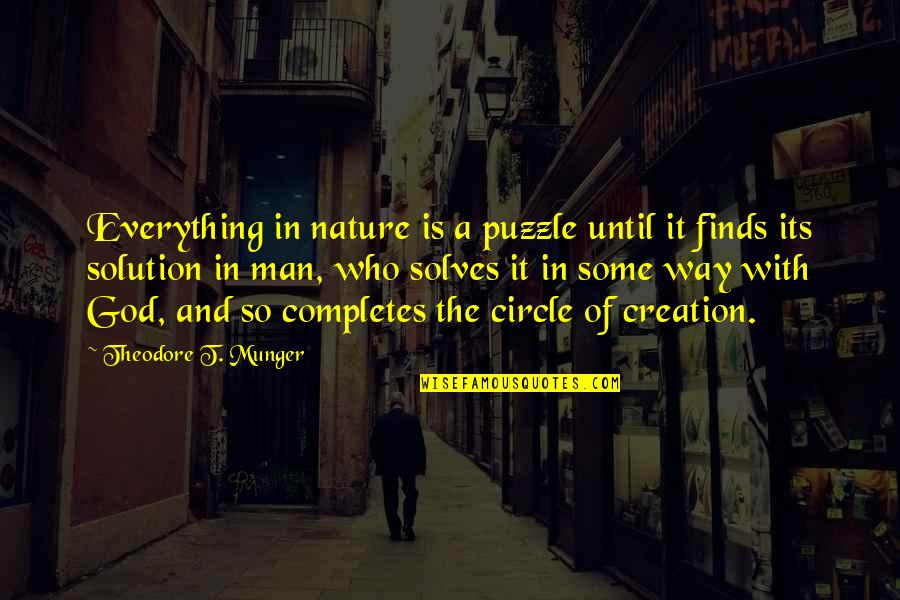 God Creation Nature Quotes By Theodore T. Munger: Everything in nature is a puzzle until it