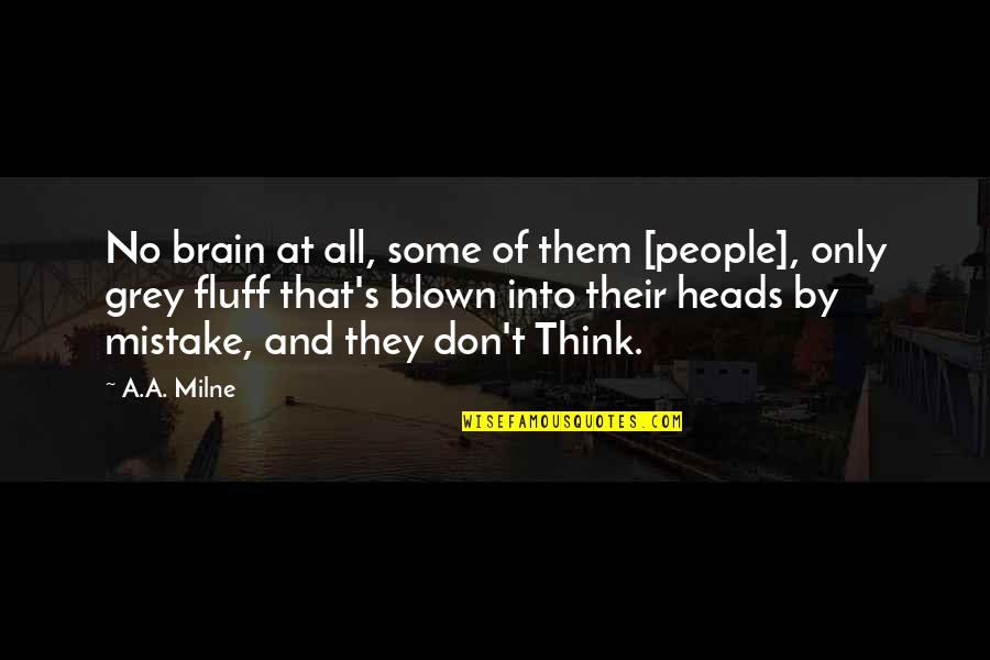 God Distorted Quotes By A.A. Milne: No brain at all, some of them [people],