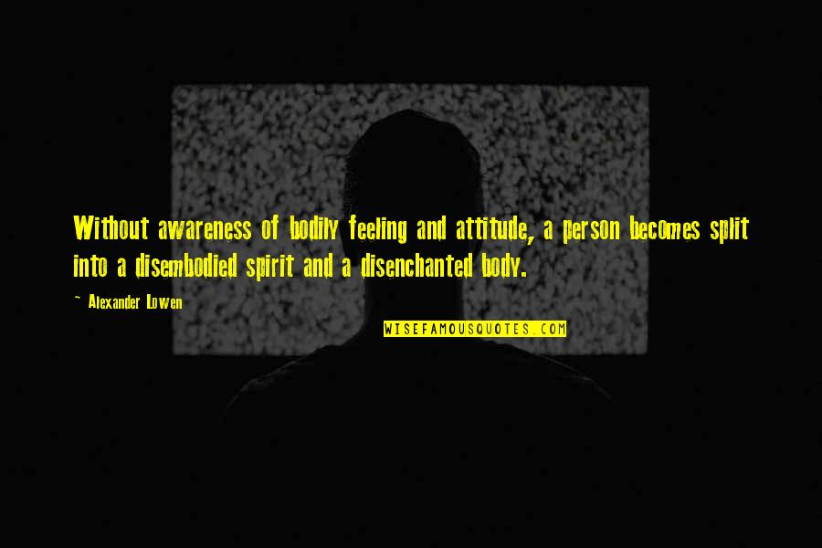 God Distorted Quotes By Alexander Lowen: Without awareness of bodily feeling and attitude, a