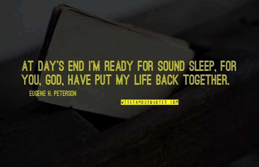God Distorted Quotes By Eugene H. Peterson: At day's end I'm ready for sound sleep,