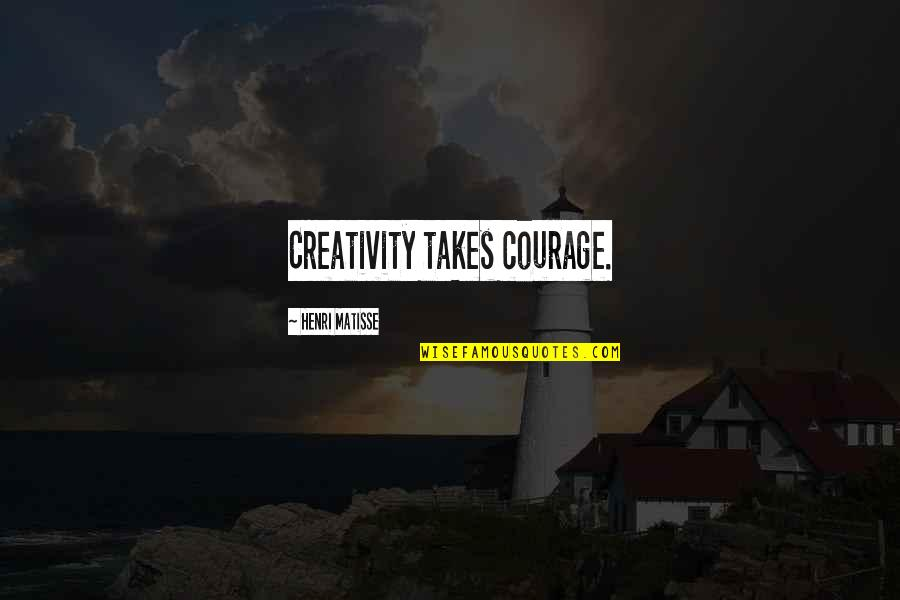 God Distorted Quotes By Henri Matisse: Creativity takes courage.