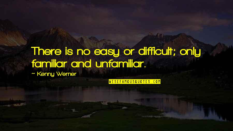 God Distorted Quotes By Kenny Werner: There is no easy or difficult; only familiar