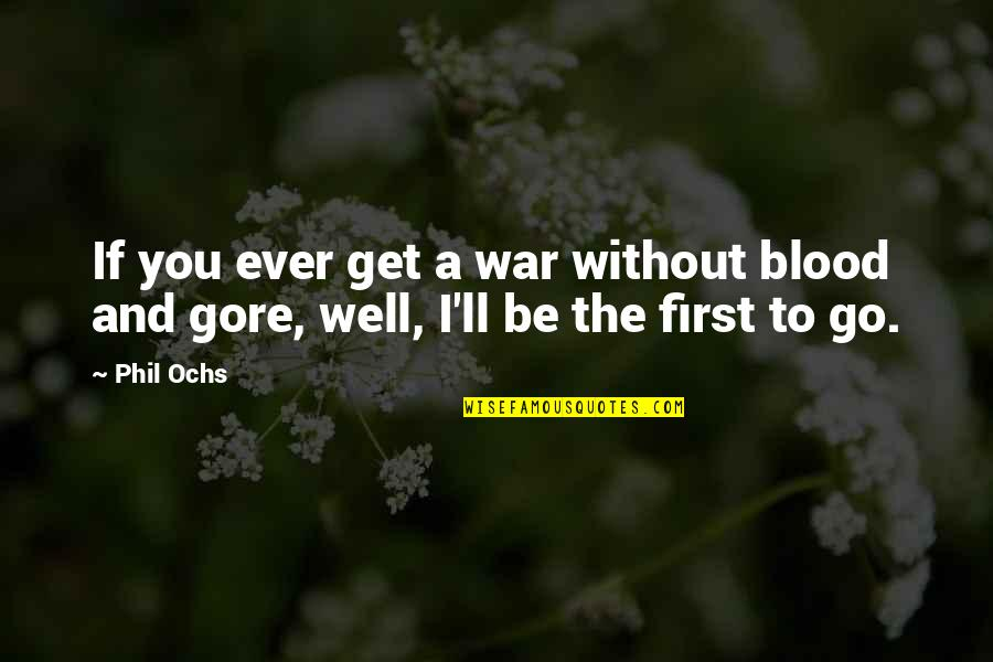 God Distorted Quotes By Phil Ochs: If you ever get a war without blood