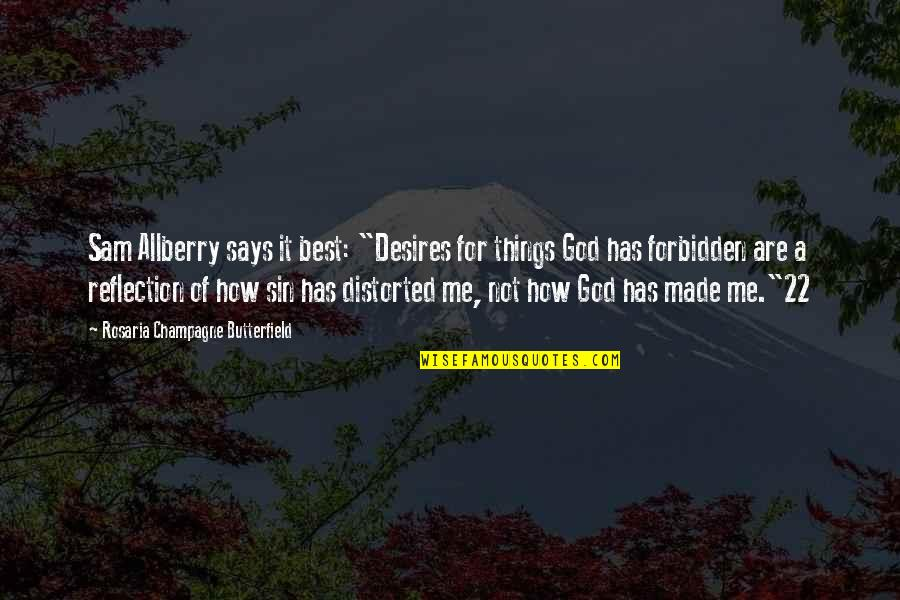 "God Distorted Quotes By Rosaria Champagne Butterfield: Sam Allberry says it best: ""Desires for things"