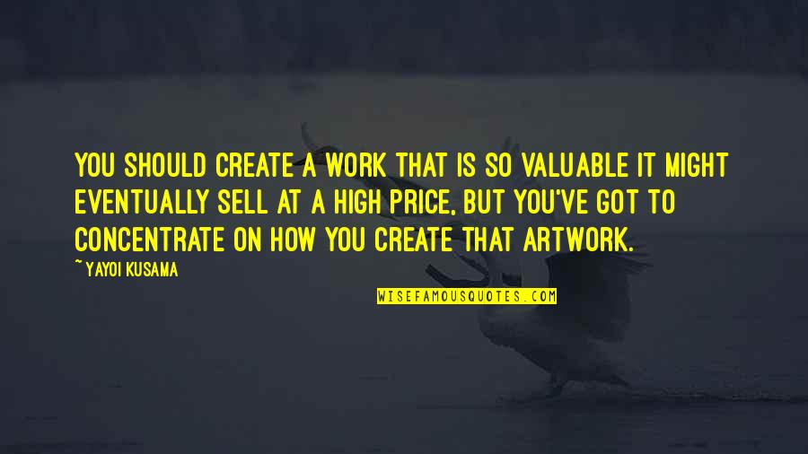 God Distorted Quotes By Yayoi Kusama: You should create a work that is so