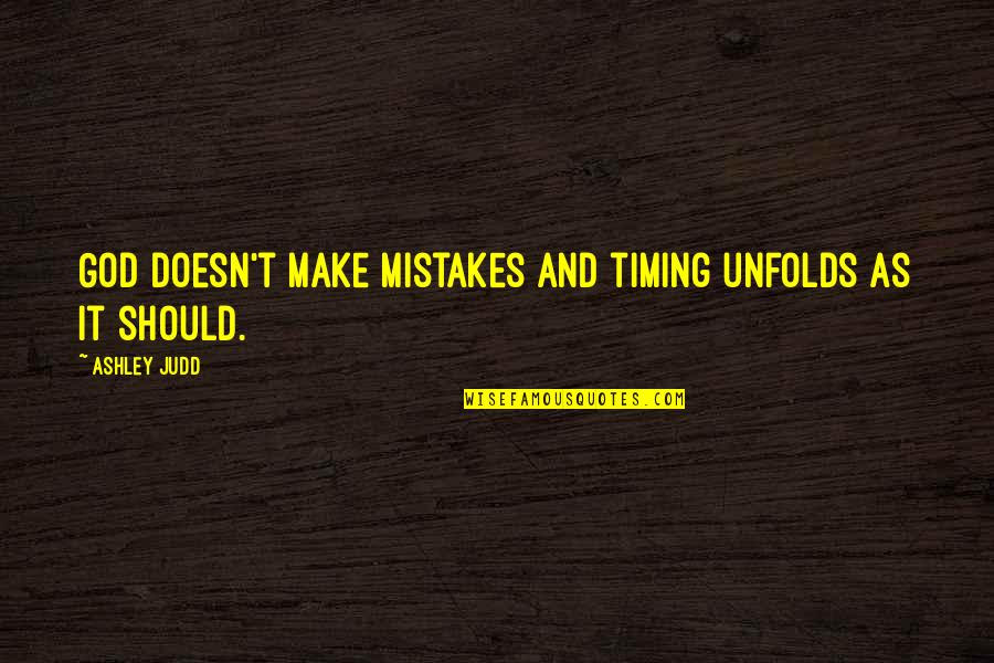 God Doesn't Make Mistakes Quotes By Ashley Judd: God doesn't make mistakes and timing unfolds as