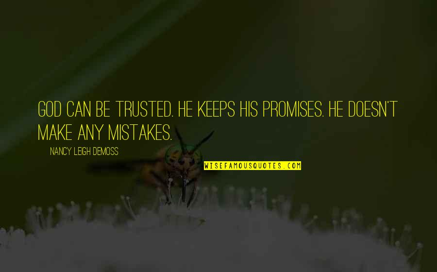God Doesn't Make Mistakes Quotes By Nancy Leigh DeMoss: God can be trusted. He keeps His promises.