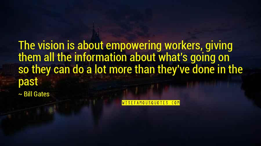 God Doing The Impossible Quotes By Bill Gates: The vision is about empowering workers, giving them