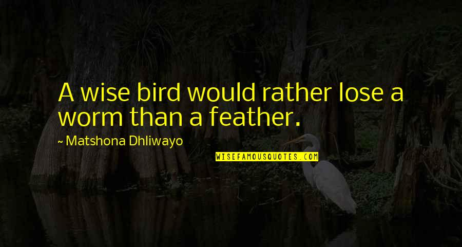 God Doing The Impossible Quotes By Matshona Dhliwayo: A wise bird would rather lose a worm