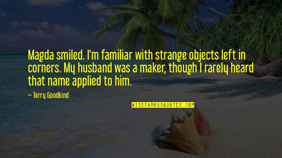 God Doing The Impossible Quotes By Terry Goodkind: Magda smiled. I'm familiar with strange objects left