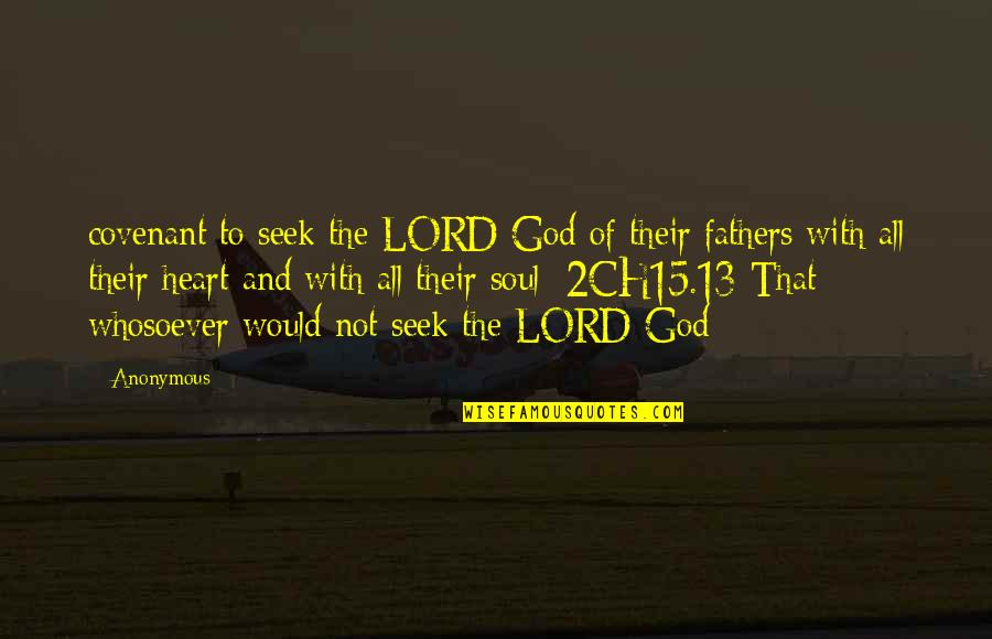 God Fathers Quotes By Anonymous: covenant to seek the LORD God of their