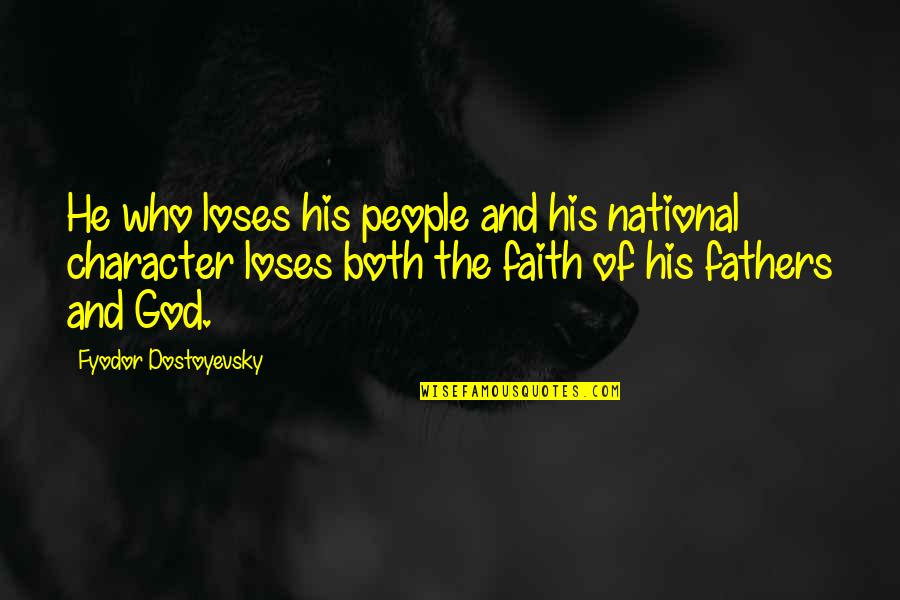 God Fathers Quotes By Fyodor Dostoyevsky: He who loses his people and his national