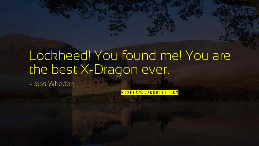God Fathers Quotes By Joss Whedon: Lockheed! You found me! You are the best