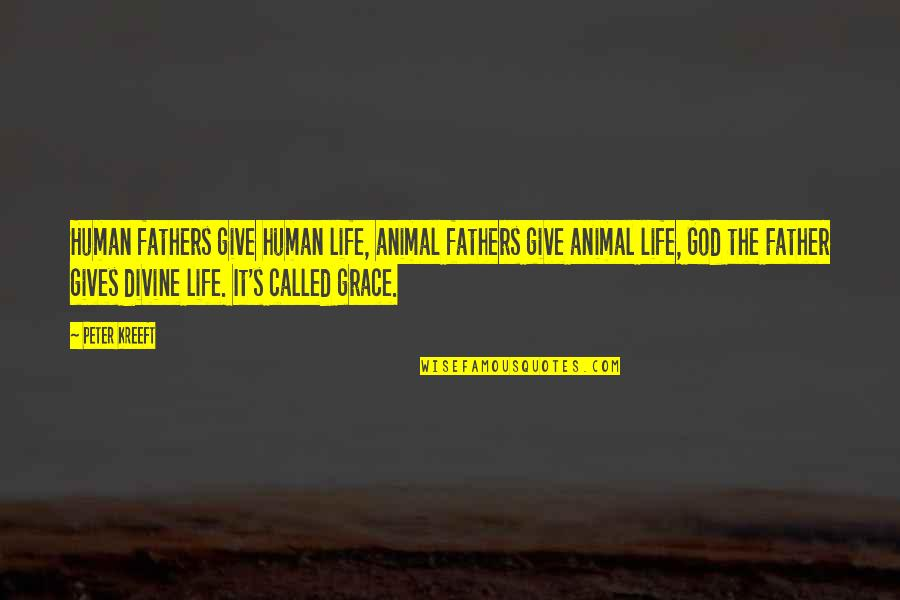 God Fathers Quotes By Peter Kreeft: Human fathers give human life, animal fathers give