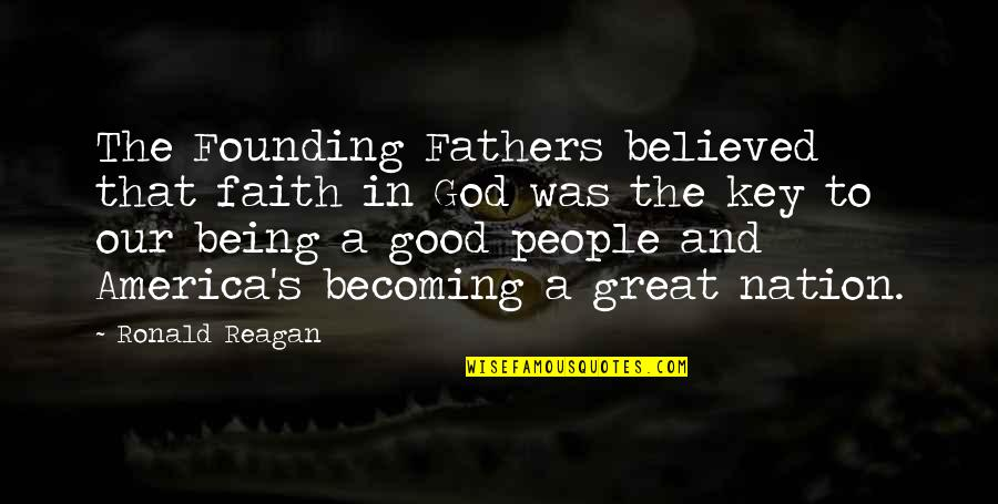 God Fathers Quotes By Ronald Reagan: The Founding Fathers believed that faith in God