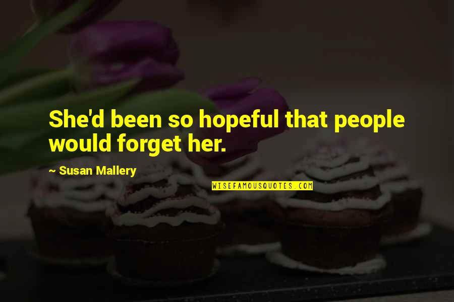 God Fathers Quotes By Susan Mallery: She'd been so hopeful that people would forget