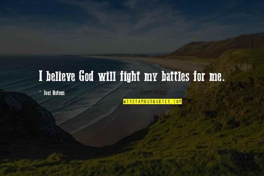 God Fighting Our Battles Quotes By Joel Osteen: I believe God will fight my battles for