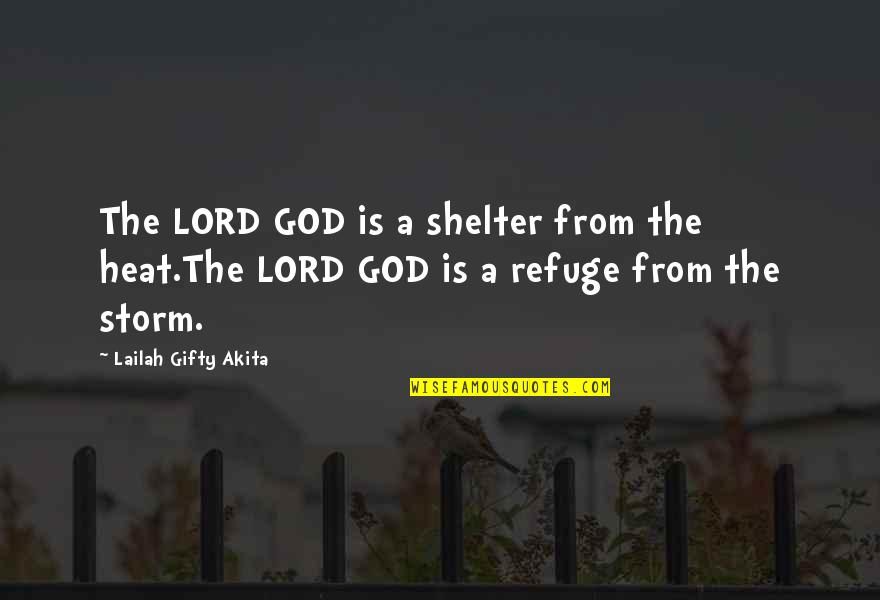 God Fighting Our Battles Quotes By Lailah Gifty Akita: The LORD GOD is a shelter from the