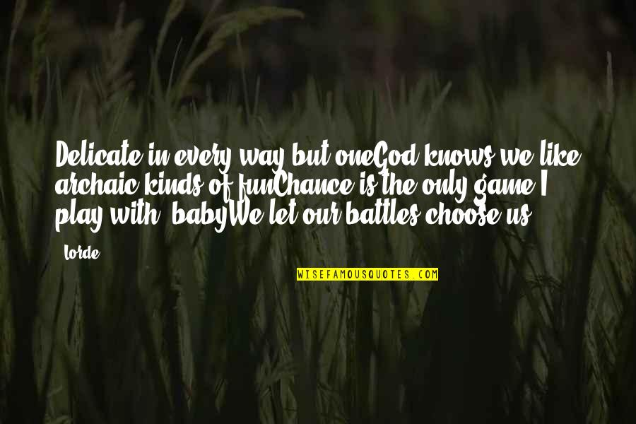 God Fighting Our Battles Quotes By Lorde: Delicate in every way but oneGod knows we