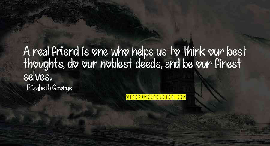 God Finest Quotes By Elizabeth George: A real friend is one who helps us
