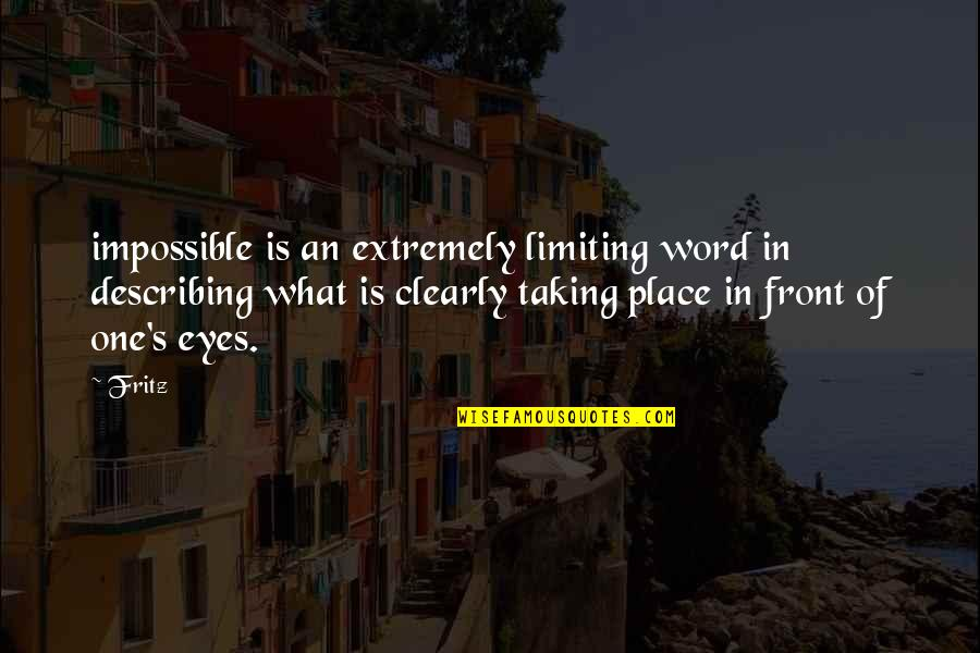 God Finest Quotes By Fritz: impossible is an extremely limiting word in describing
