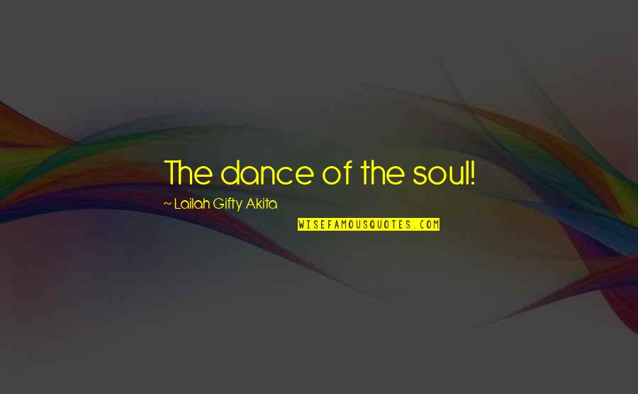 God Finest Quotes By Lailah Gifty Akita: The dance of the soul!