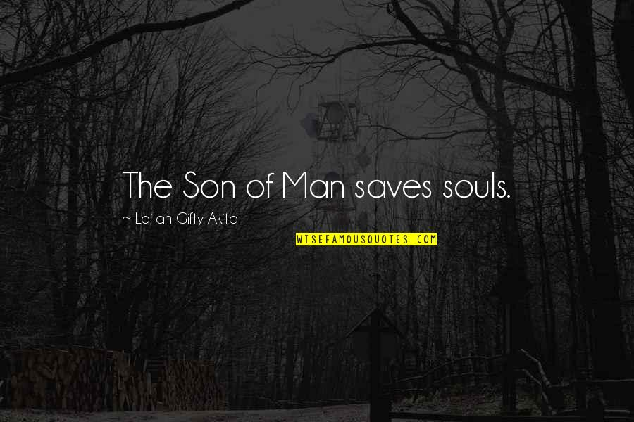 God Finest Quotes By Lailah Gifty Akita: The Son of Man saves souls.