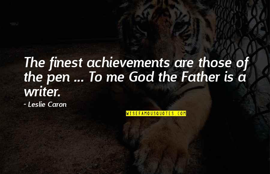 God Finest Quotes By Leslie Caron: The finest achievements are those of the pen