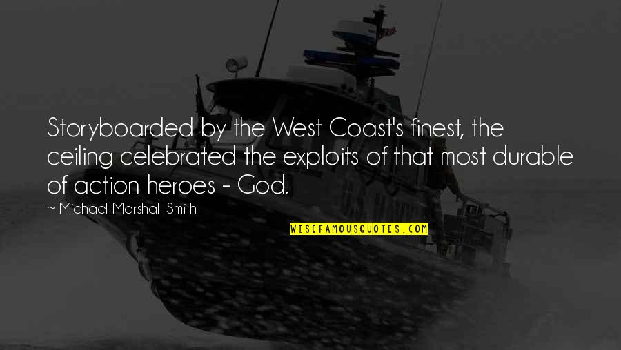 God Finest Quotes By Michael Marshall Smith: Storyboarded by the West Coast's finest, the ceiling