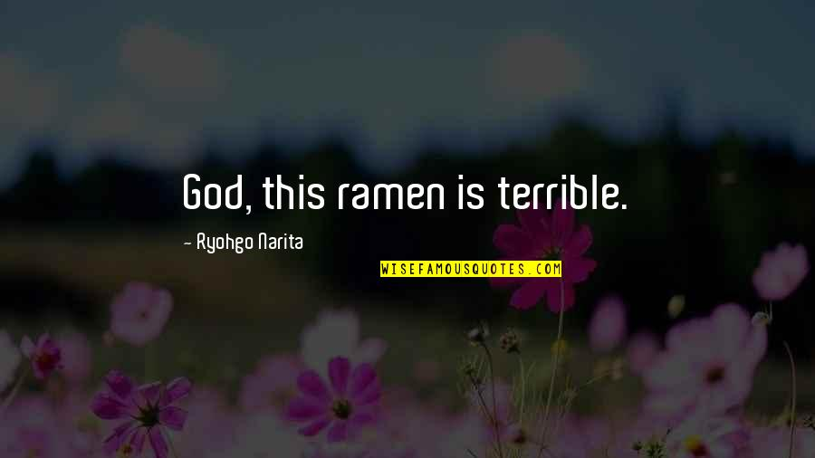 God Finest Quotes By Ryohgo Narita: God, this ramen is terrible.
