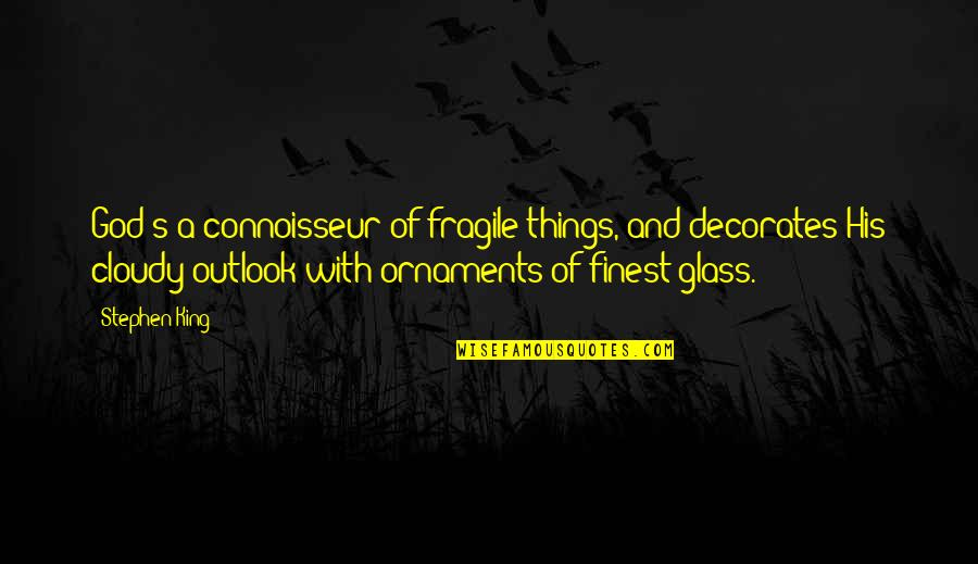 God Finest Quotes By Stephen King: God's a connoisseur of fragile things, and decorates