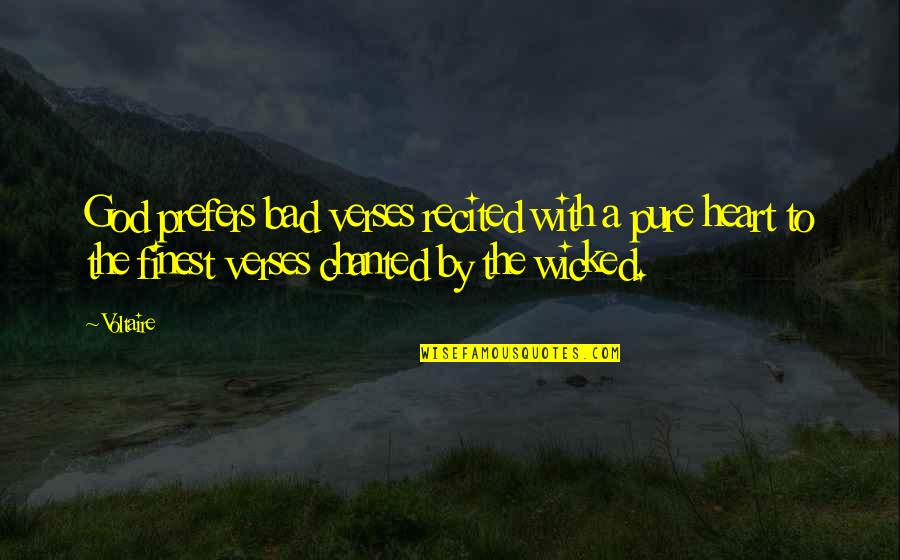 God Finest Quotes By Voltaire: God prefers bad verses recited with a pure
