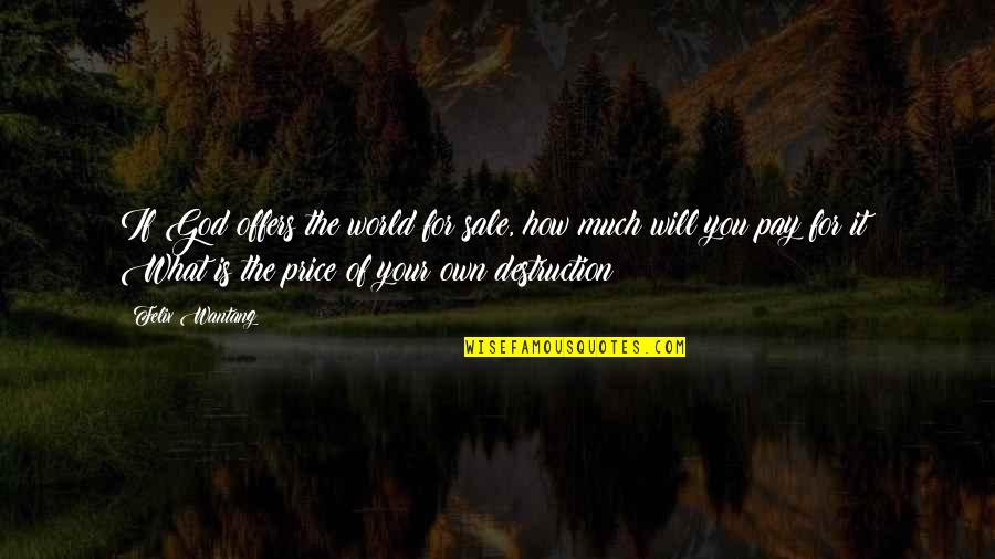 God For Sale Quotes By Felix Wantang: If God offers the world for sale, how