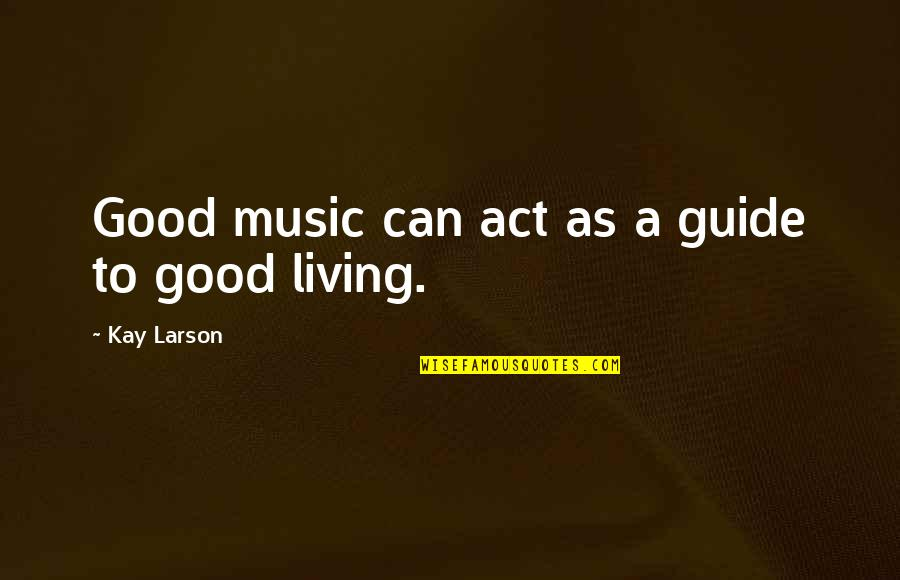 God For Sale Quotes By Kay Larson: Good music can act as a guide to