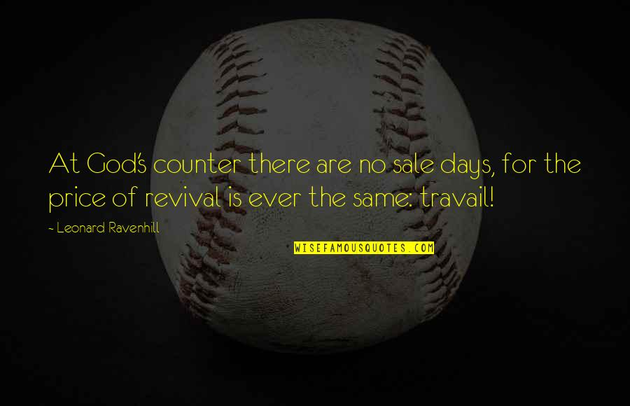 God For Sale Quotes By Leonard Ravenhill: At God's counter there are no sale days,