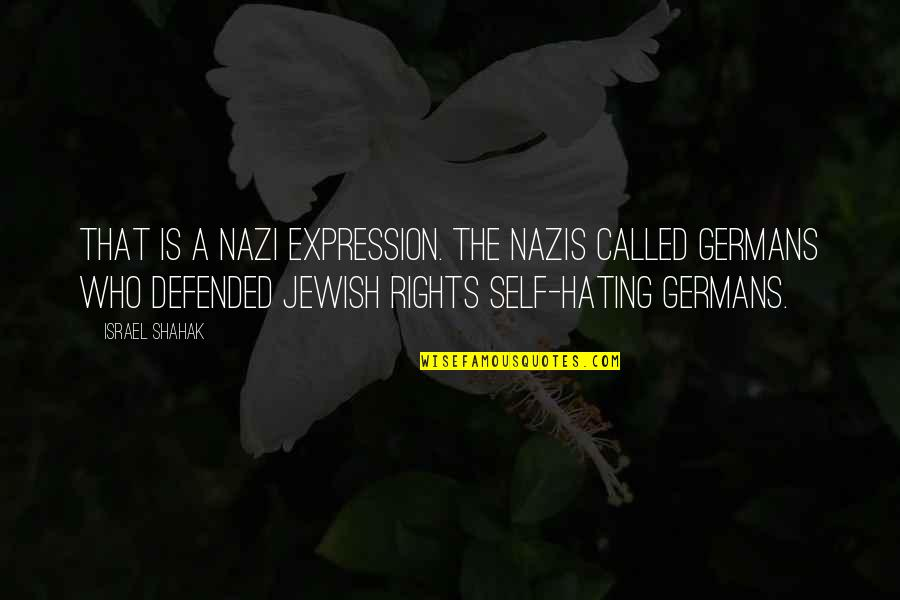 God From Famous Scientists Quotes By Israel Shahak: That is a Nazi expression. The Nazis called