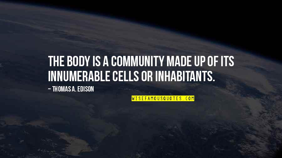 God From Famous Scientists Quotes By Thomas A. Edison: The body is a community made up of