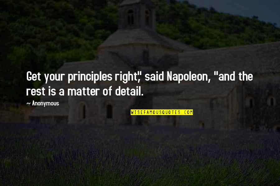 """God Gave Me Another Day Quotes By Anonymous: Get your principles right,"""" said Napoleon, """"and the"""