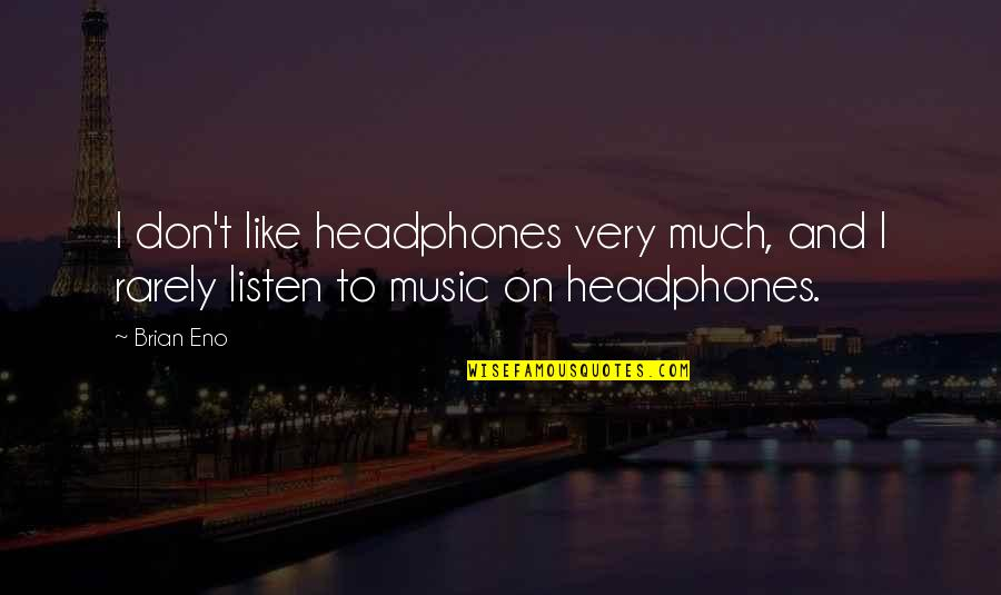 God Gave Me Another Day Quotes By Brian Eno: I don't like headphones very much, and I