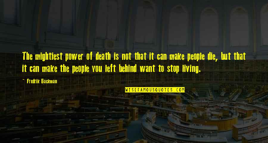 God Gave Me Another Day Quotes By Fredrik Backman: The mightiest power of death is not that