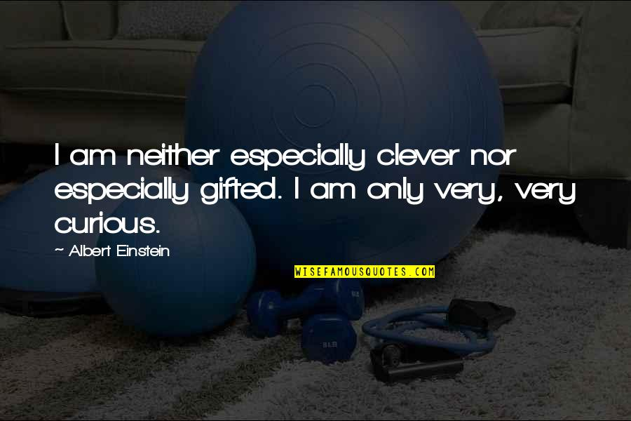 God Gifted Life Quotes By Albert Einstein: I am neither especially clever nor especially gifted.