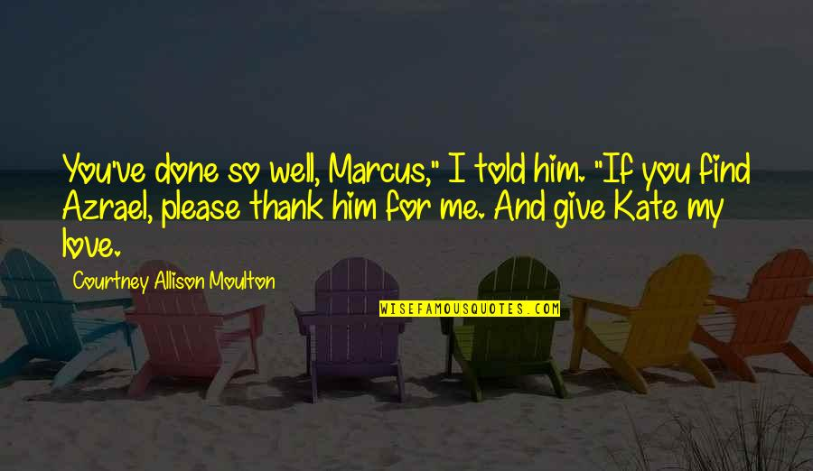 "God Gifted Life Quotes By Courtney Allison Moulton: You've done so well, Marcus,"" I told him."