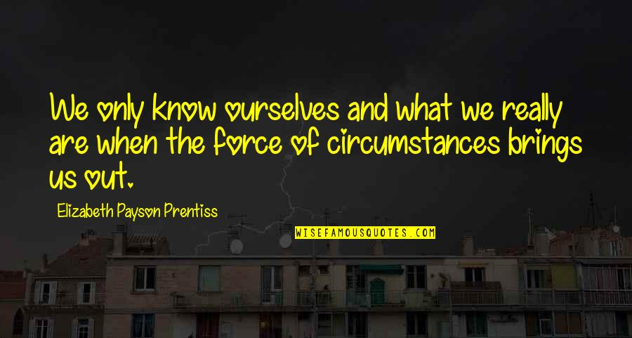 God Gifted Life Quotes By Elizabeth Payson Prentiss: We only know ourselves and what we really