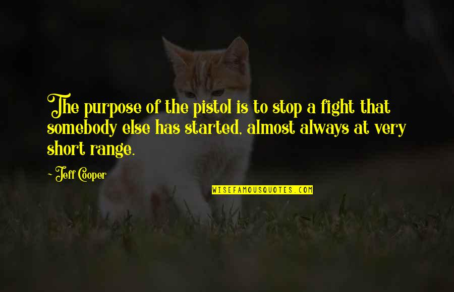 God Gifted Life Quotes By Jeff Cooper: The purpose of the pistol is to stop