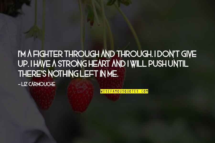 God Gifted Life Quotes By Liz Carmouche: I'm a fighter through and through. I don't