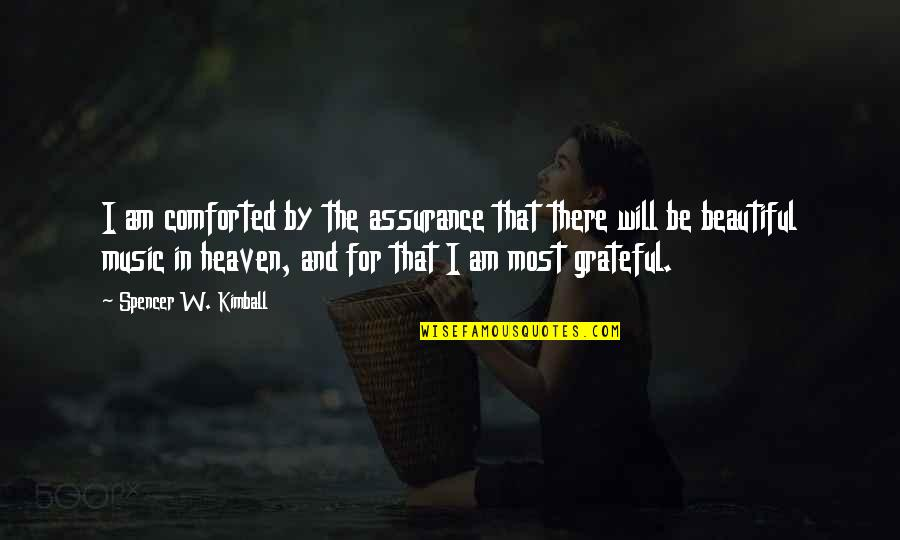 God Gifted Life Quotes By Spencer W. Kimball: I am comforted by the assurance that there