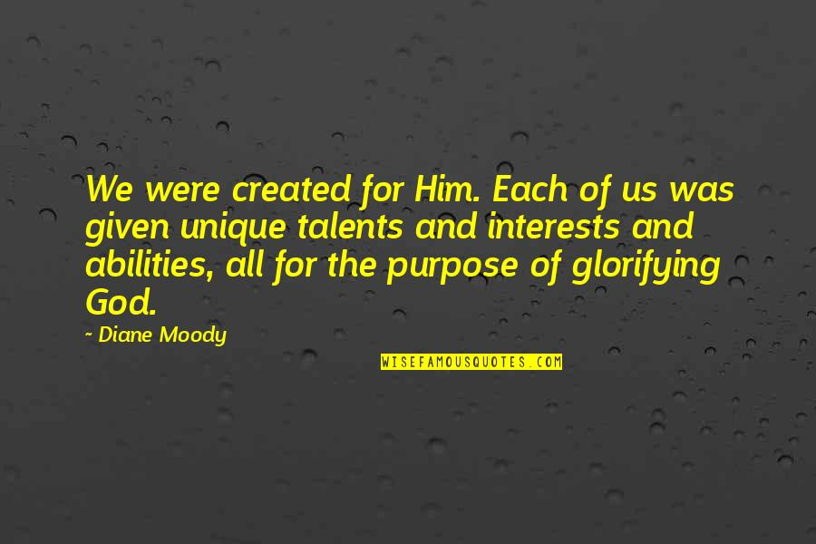 God Given Talents Quotes By Diane Moody: We were created for Him. Each of us