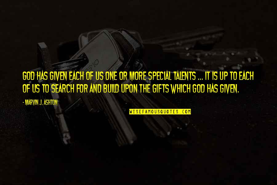God Given Talents Quotes By Marvin J. Ashton: God has given each of us one or