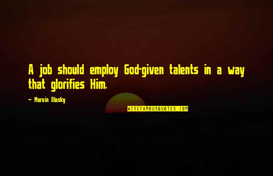 God Given Talents Quotes By Marvin Olasky: A job should employ God-given talents in a